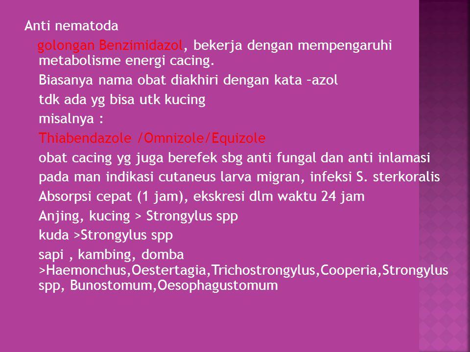 Anti nematoda golongan Benzimidazol, bekerja dengan mempengaruhi metabolisme energi cacing. Biasanya nama obat diakhiri dengan kata –azol.
