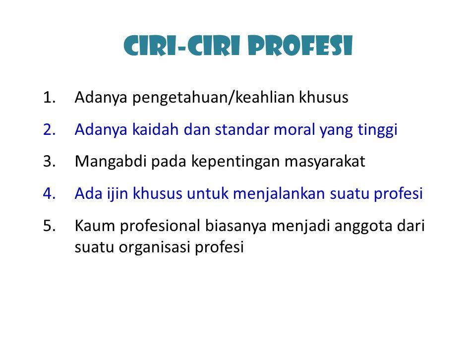 Ciri-ciri Profesi Adanya pengetahuan/keahlian khusus