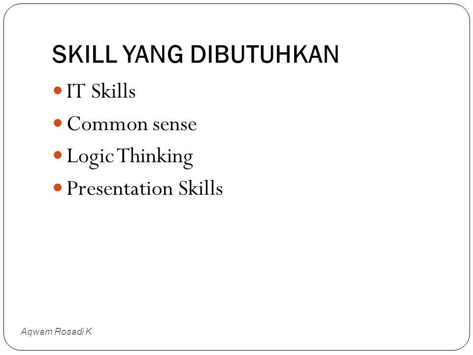 SKILL YANG DIBUTUHKAN IT Skills Common sense Logic Thinking