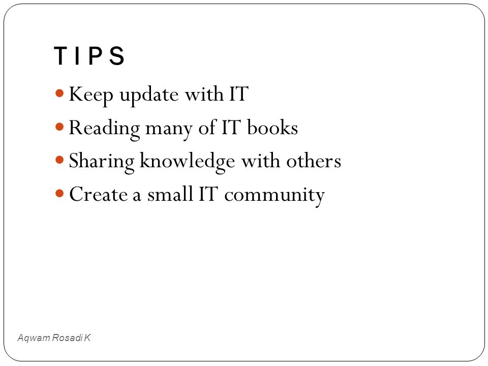 T I P S Keep update with IT Reading many of IT books