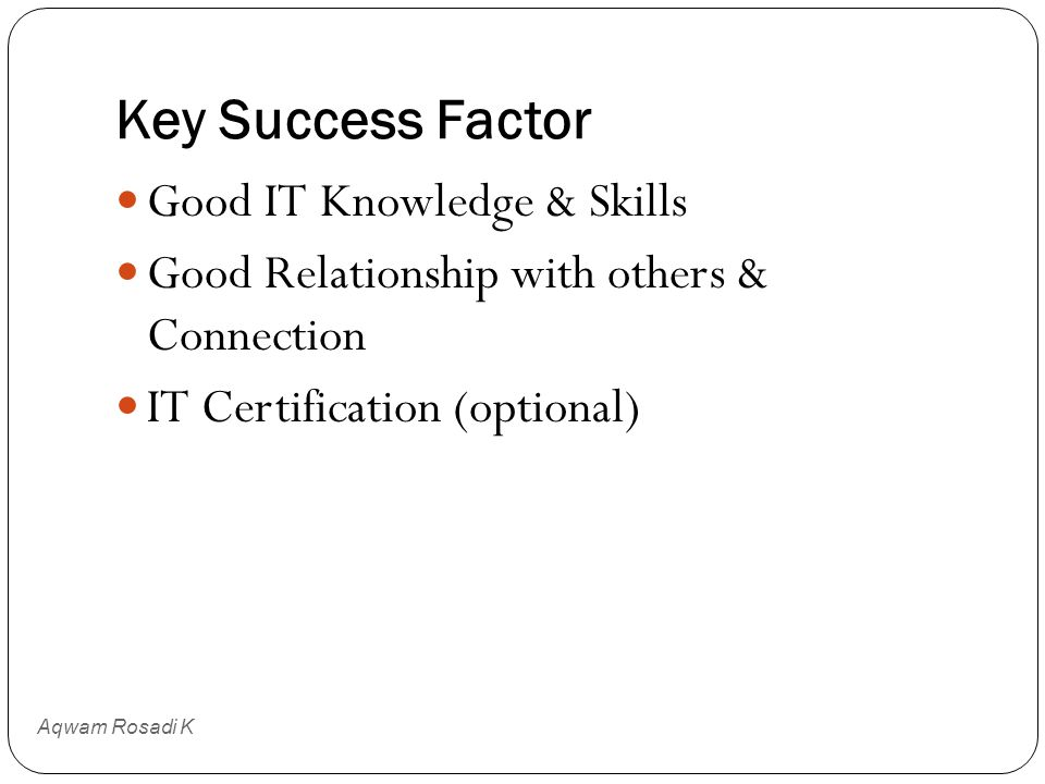 Key Success Factor Good IT Knowledge & Skills