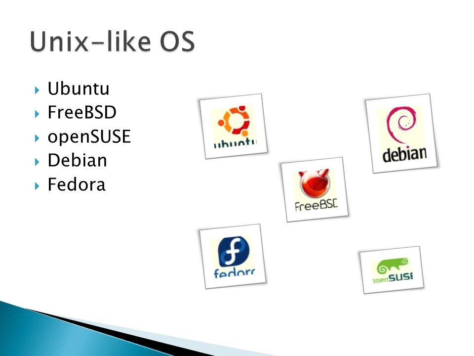Unix-like OS Ubuntu FreeBSD openSUSE Debian Fedora