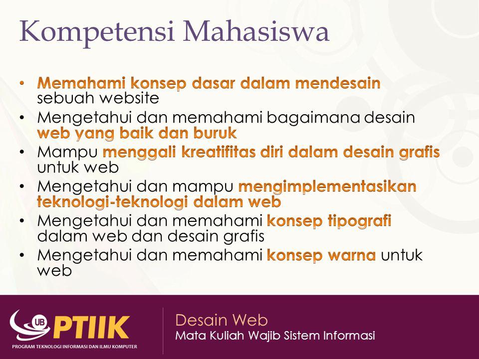Kompetensi Mahasiswa Memahami konsep dasar dalam mendesain sebuah website. Mengetahui dan memahami bagaimana desain web yang baik dan buruk.