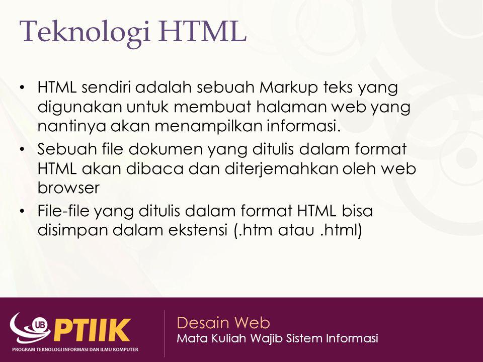 Teknologi HTML HTML sendiri adalah sebuah Markup teks yang digunakan untuk membuat halaman web yang nantinya akan menampilkan informasi.