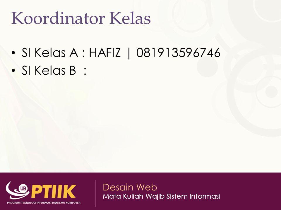 Koordinator Kelas SI Kelas A : HAFIZ | 081913596746 SI Kelas B :