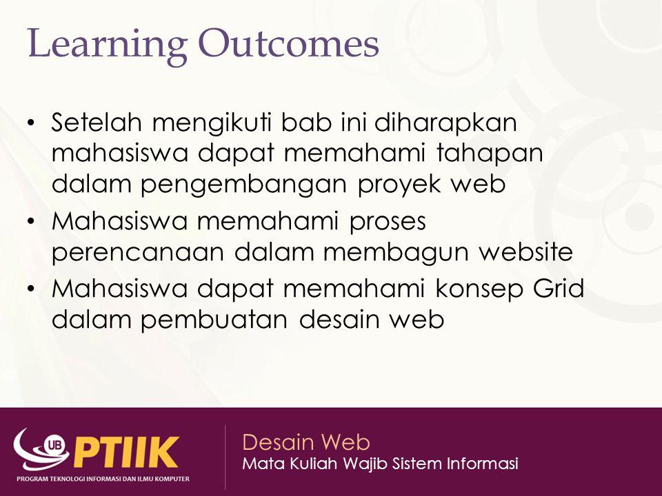 Learning Outcomes Setelah mengikuti bab ini diharapkan mahasiswa dapat memahami tahapan dalam pengembangan proyek web.