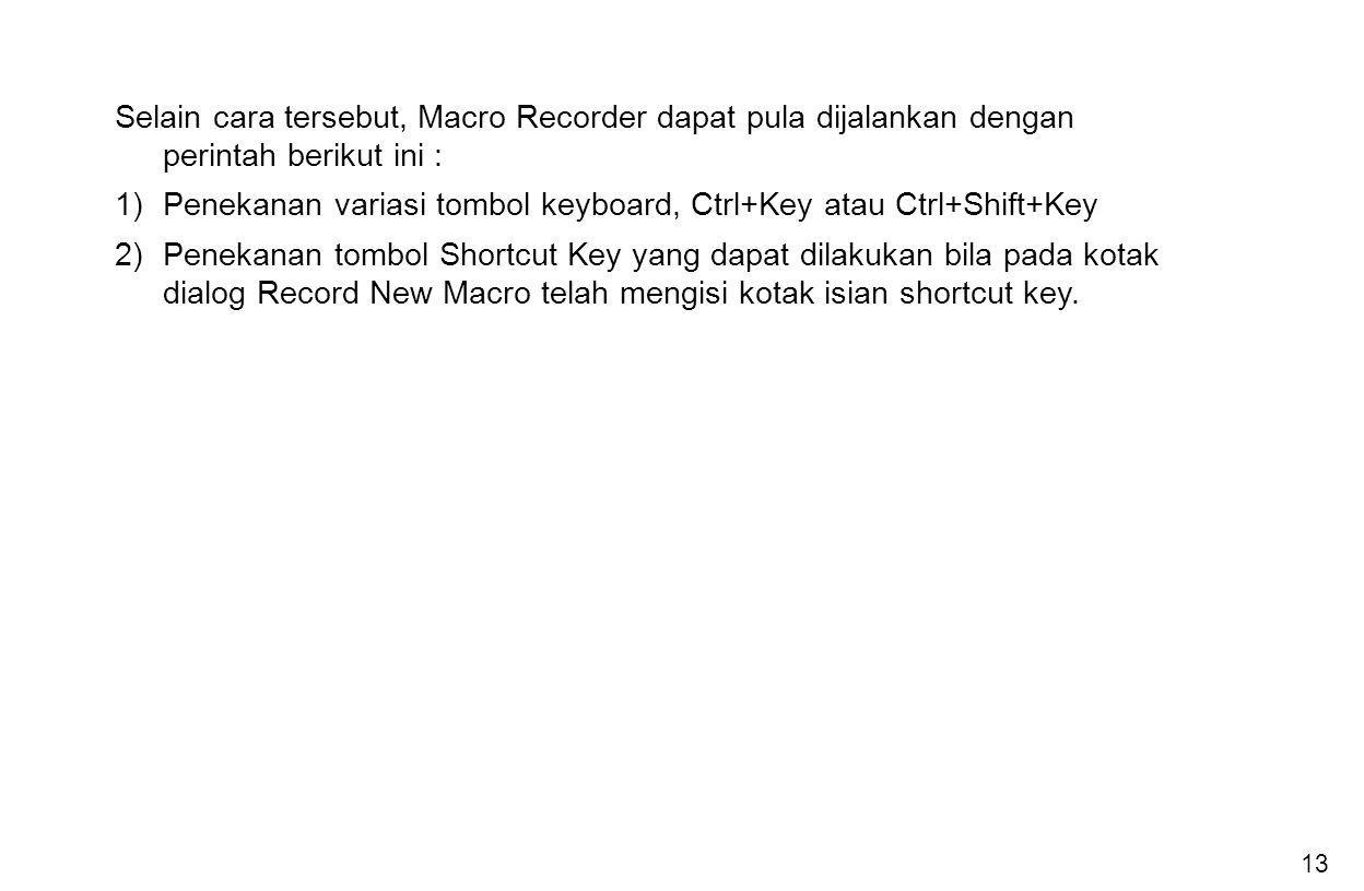 Selain cara tersebut, Macro Recorder dapat pula dijalankan dengan perintah berikut ini :