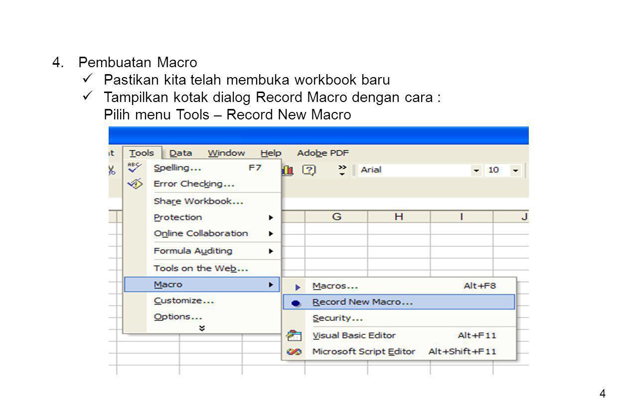 Pembuatan Macro Pastikan kita telah membuka workbook baru. Tampilkan kotak dialog Record Macro dengan cara :