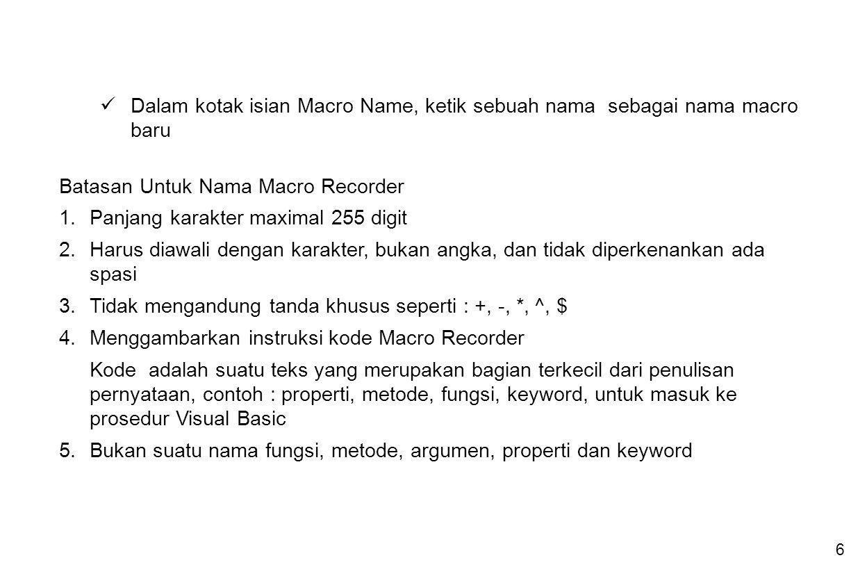 Dalam kotak isian Macro Name, ketik sebuah nama sebagai nama macro baru