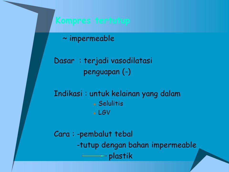 Kompres tertutup ~ impermeable Dasar : terjadi vasodilatasi