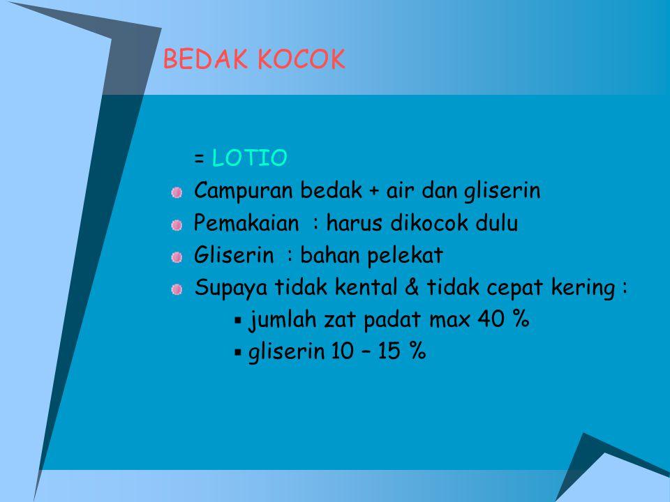 BEDAK KOCOK = LOTIO Campuran bedak + air dan gliserin