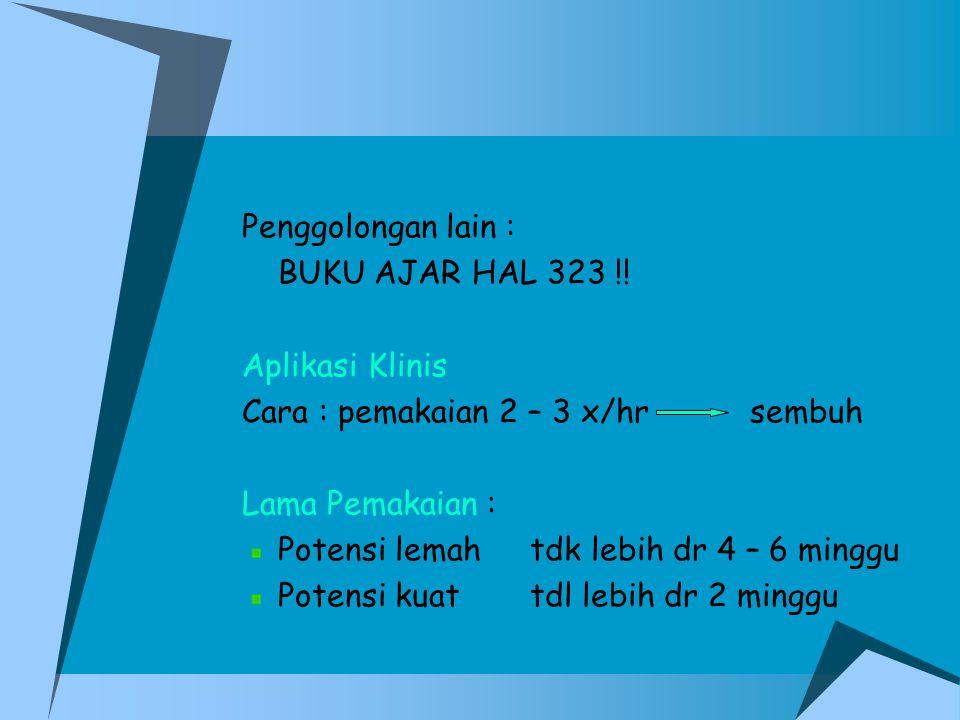 Penggolongan lain : BUKU AJAR HAL 323 !! Aplikasi Klinis. Cara : pemakaian 2 – 3 x/hr sembuh. Lama Pemakaian :