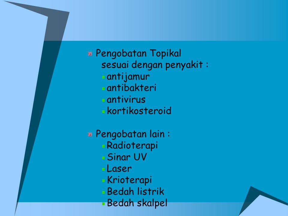 Pengobatan Topikal sesuai dengan penyakit : antijamur. antibakteri. antivirus. kortikosteroid. Pengobatan lain :