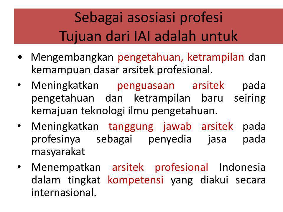Sebagai asosiasi profesi Tujuan dari IAI adalah untuk