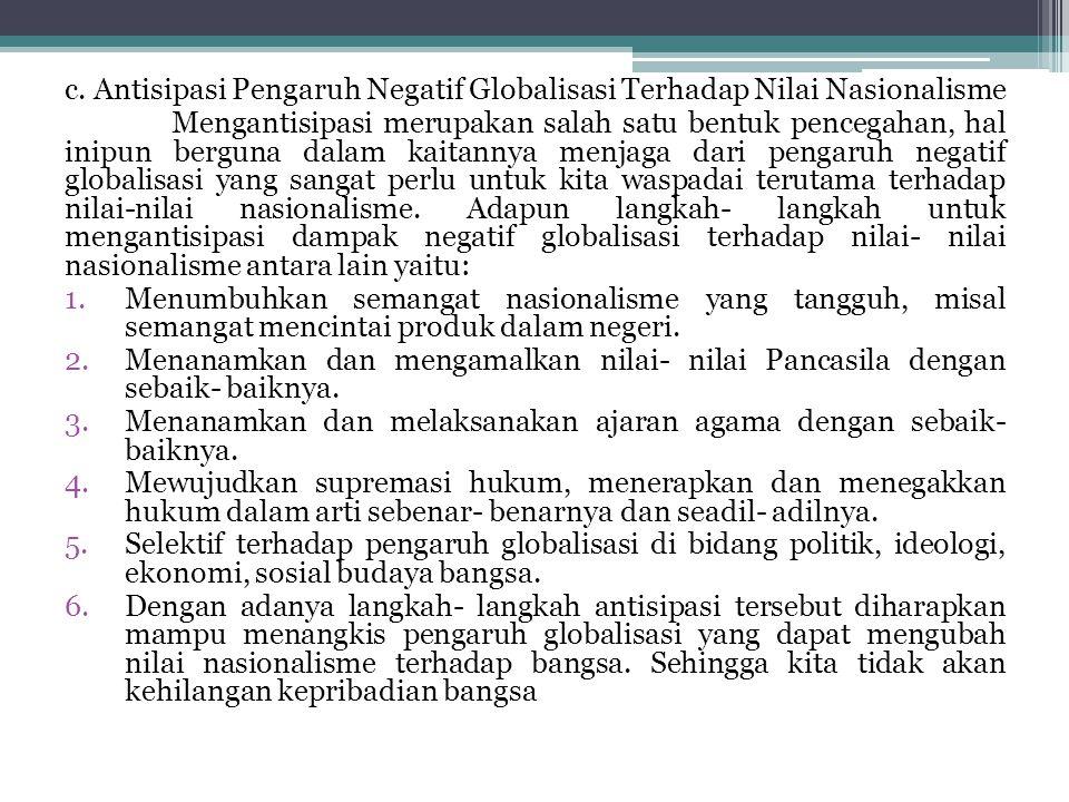 c. Antisipasi Pengaruh Negatif Globalisasi Terhadap Nilai Nasionalisme