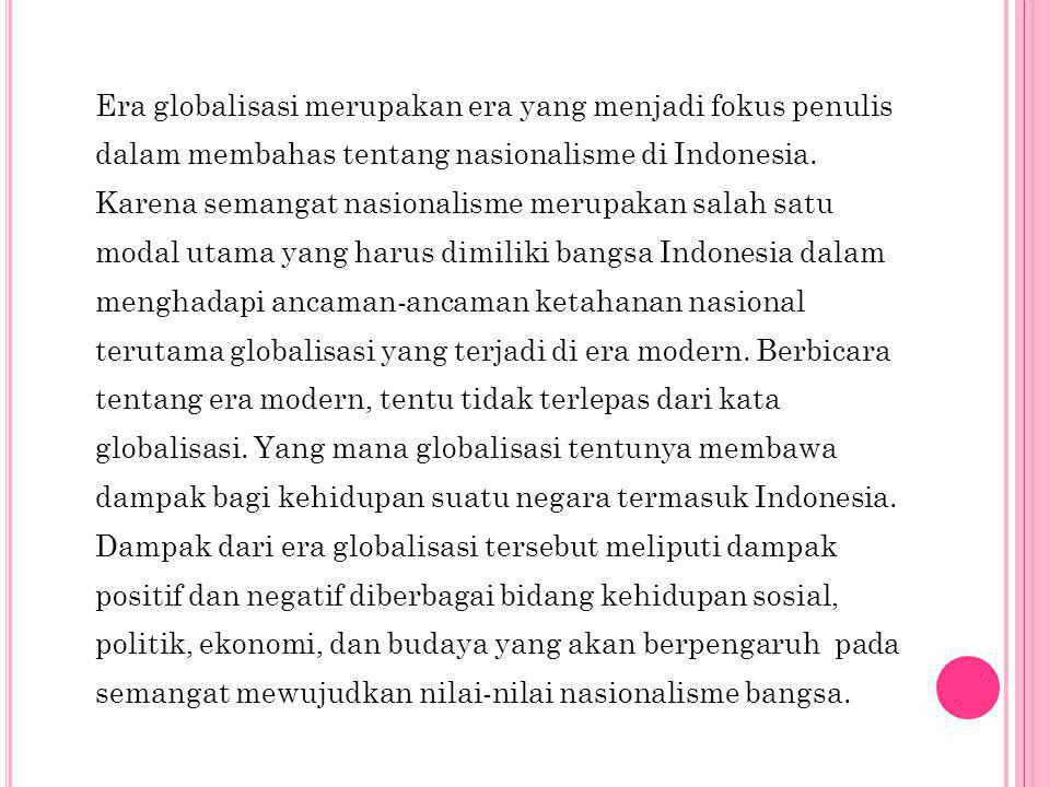 Era globalisasi merupakan era yang menjadi fokus penulis dalam membahas tentang nasionalisme di Indonesia.