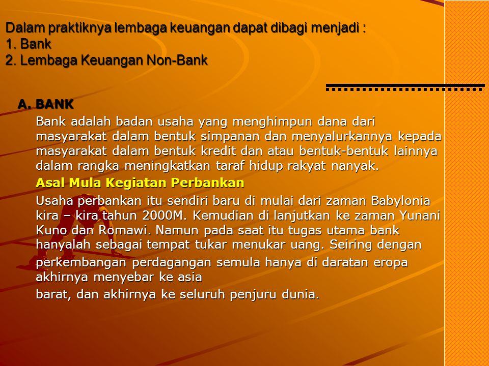 Dalam praktiknya lembaga keuangan dapat dibagi menjadi : 1. Bank 2