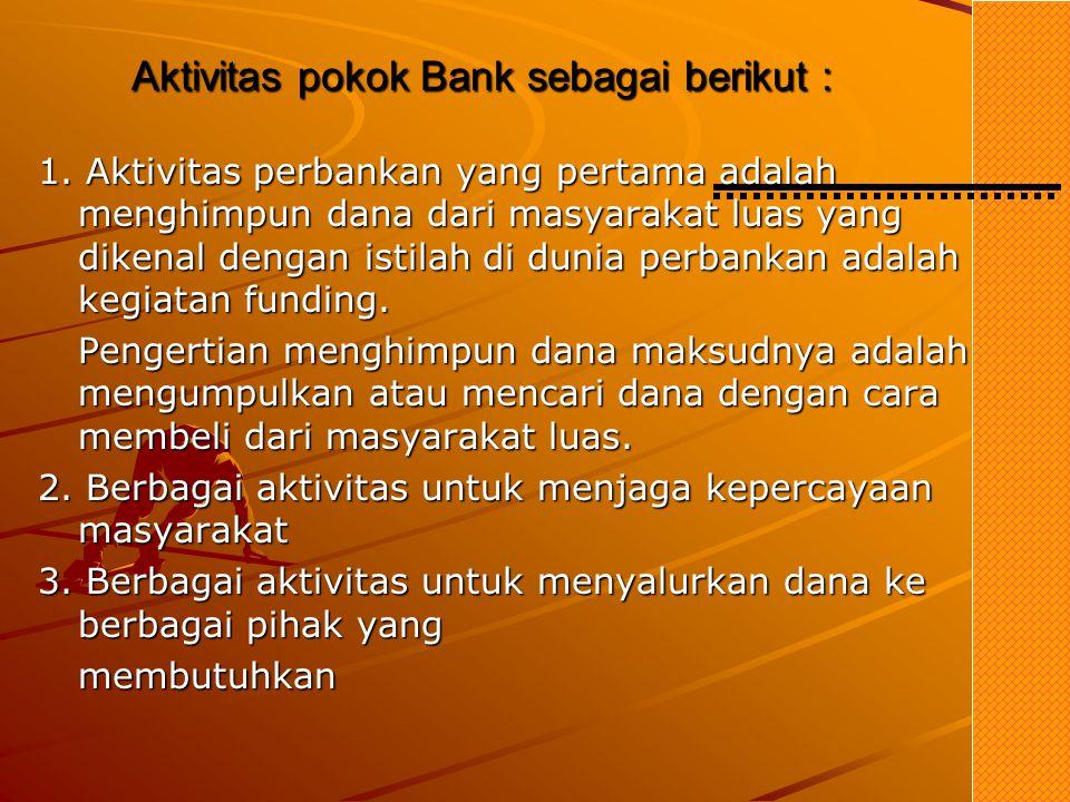 Aktivitas pokok Bank sebagai berikut :