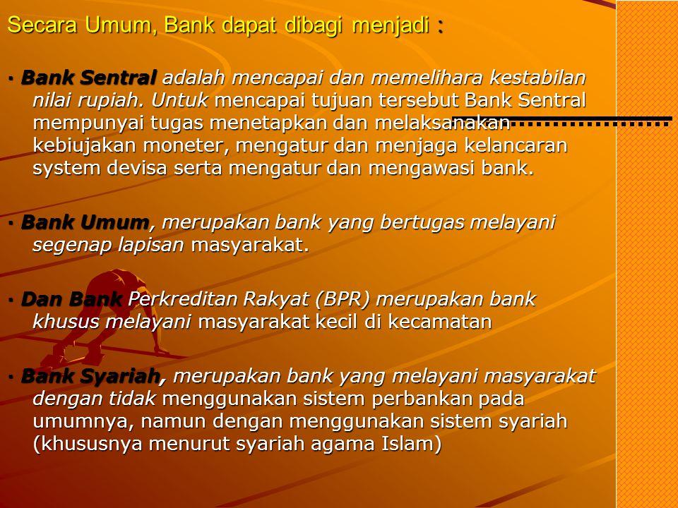 Secara Umum, Bank dapat dibagi menjadi :