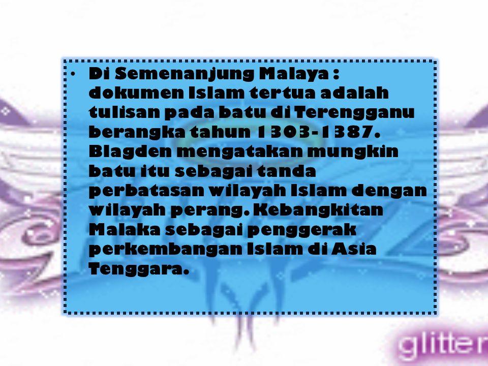 Di Semenanjung Malaya : dokumen Islam tertua adalah tulisan pada batu di Terengganu berangka tahun 1303-1387.