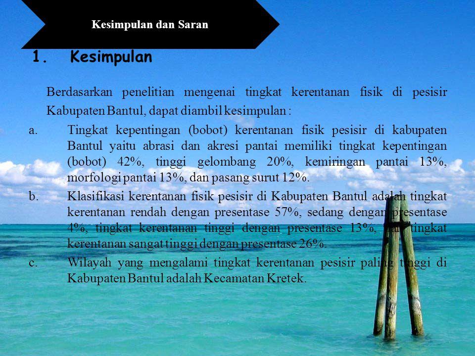Kesimpulan dan Saran Kesimpulan. Berdasarkan penelitian mengenai tingkat kerentanan fisik di pesisir Kabupaten Bantul, dapat diambil kesimpulan :