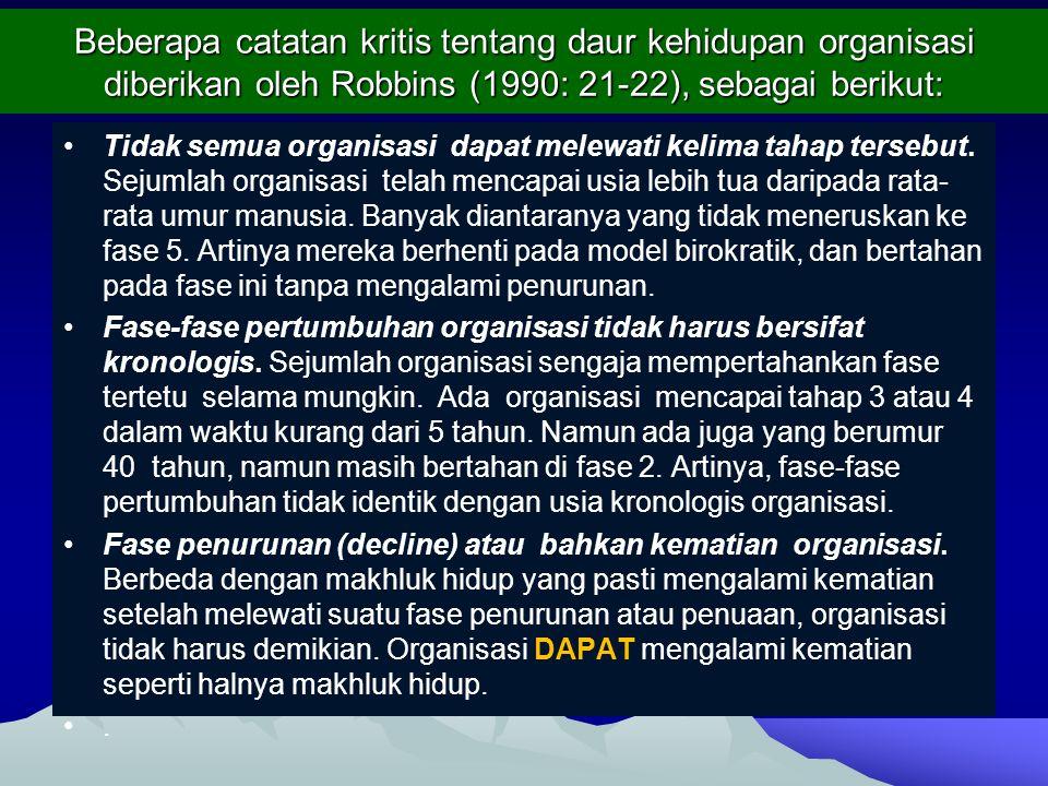 Beberapa catatan kritis tentang daur kehidupan organisasi diberikan oleh Robbins (1990: 21-22), sebagai berikut: