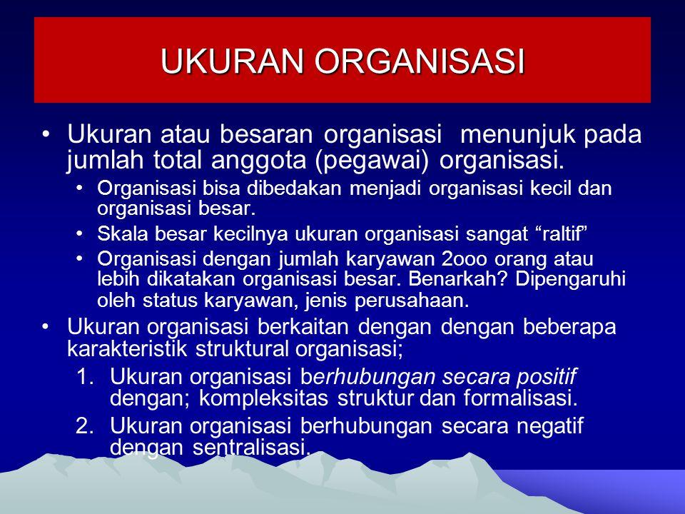 UKURAN ORGANISASI Ukuran atau besaran organisasi menunjuk pada jumlah total anggota (pegawai) organisasi.