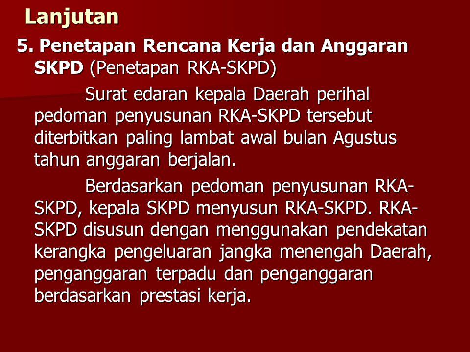 Lanjutan 5. Penetapan Rencana Kerja dan Anggaran SKPD (Penetapan RKA-SKPD)
