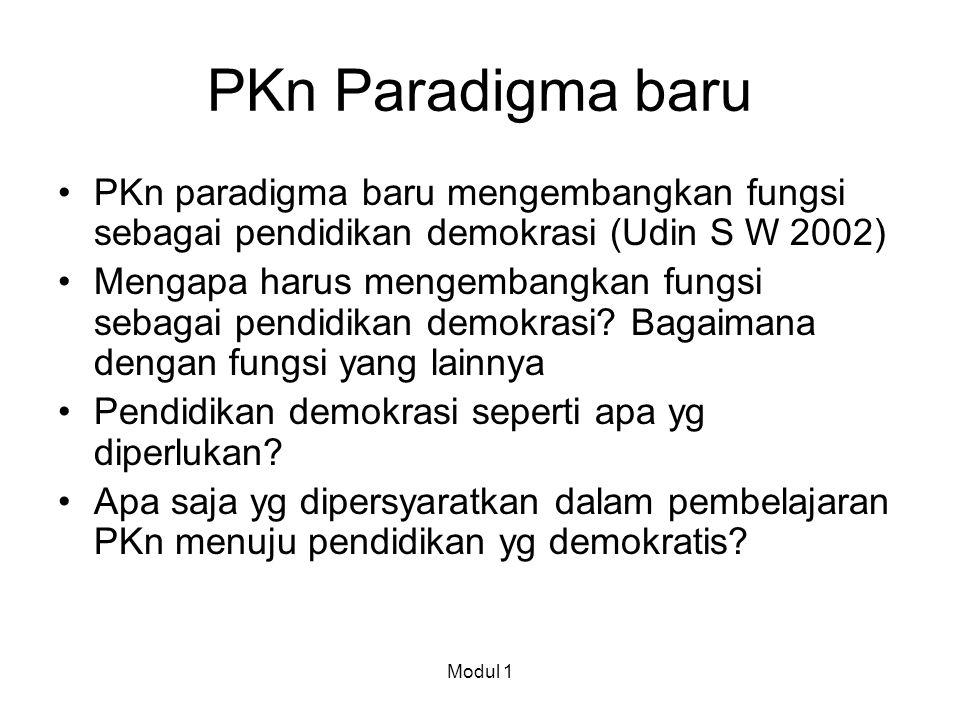 PKn Paradigma baru PKn paradigma baru mengembangkan fungsi sebagai pendidikan demokrasi (Udin S W 2002)