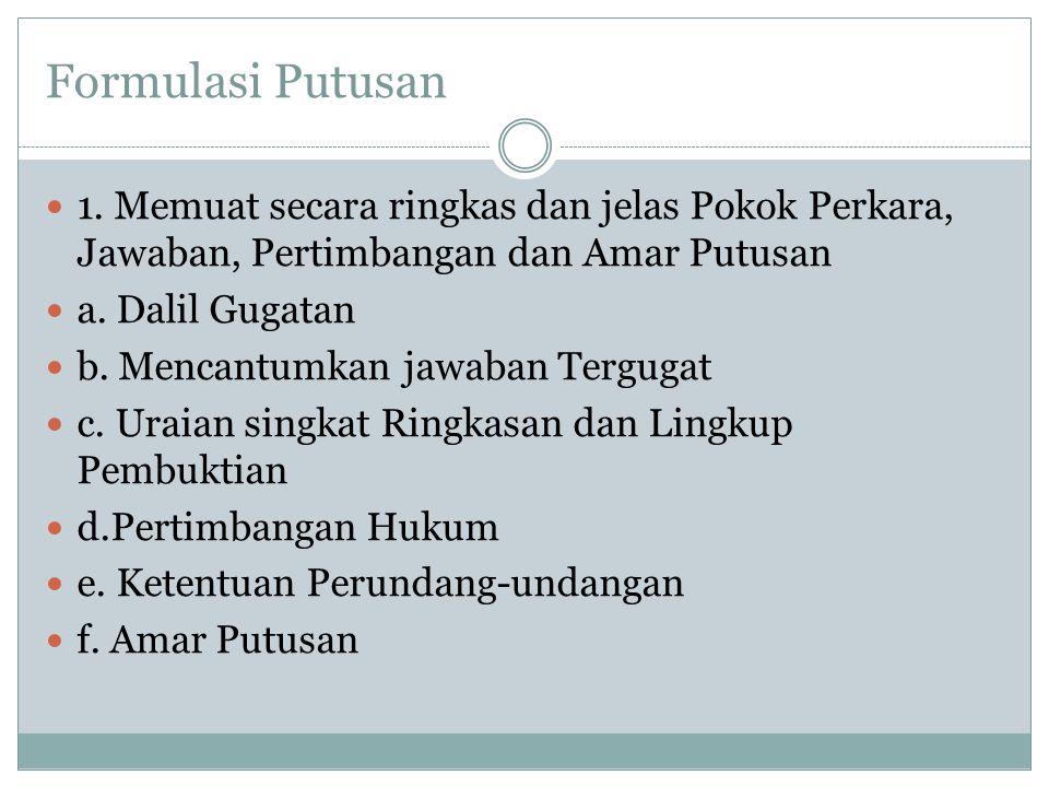Formulasi Putusan 1. Memuat secara ringkas dan jelas Pokok Perkara, Jawaban, Pertimbangan dan Amar Putusan.