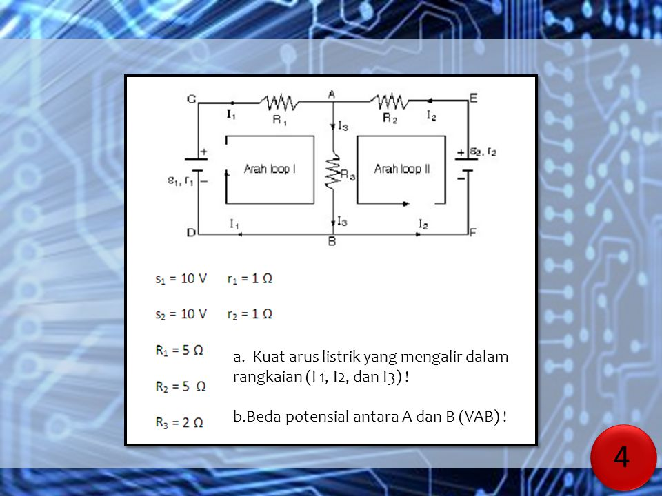 a. Kuat arus listrik yang mengalir dalam rangkaian (I 1, I2, dan I3) !