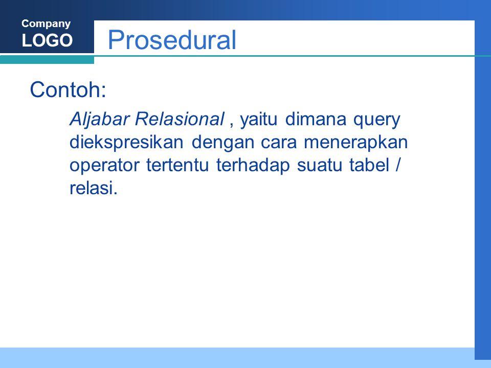 Prosedural Contoh: Aljabar Relasional , yaitu dimana query diekspresikan dengan cara menerapkan operator tertentu terhadap suatu tabel / relasi.