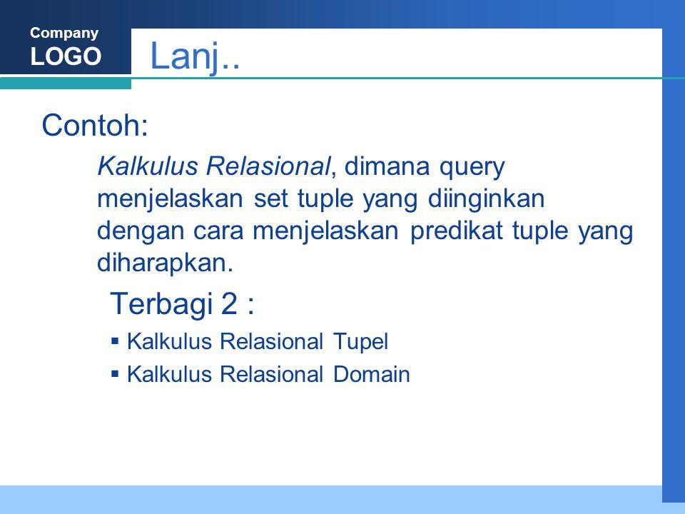 Lanj.. Contoh: Kalkulus Relasional, dimana query menjelaskan set tuple yang diinginkan dengan cara menjelaskan predikat tuple yang diharapkan.