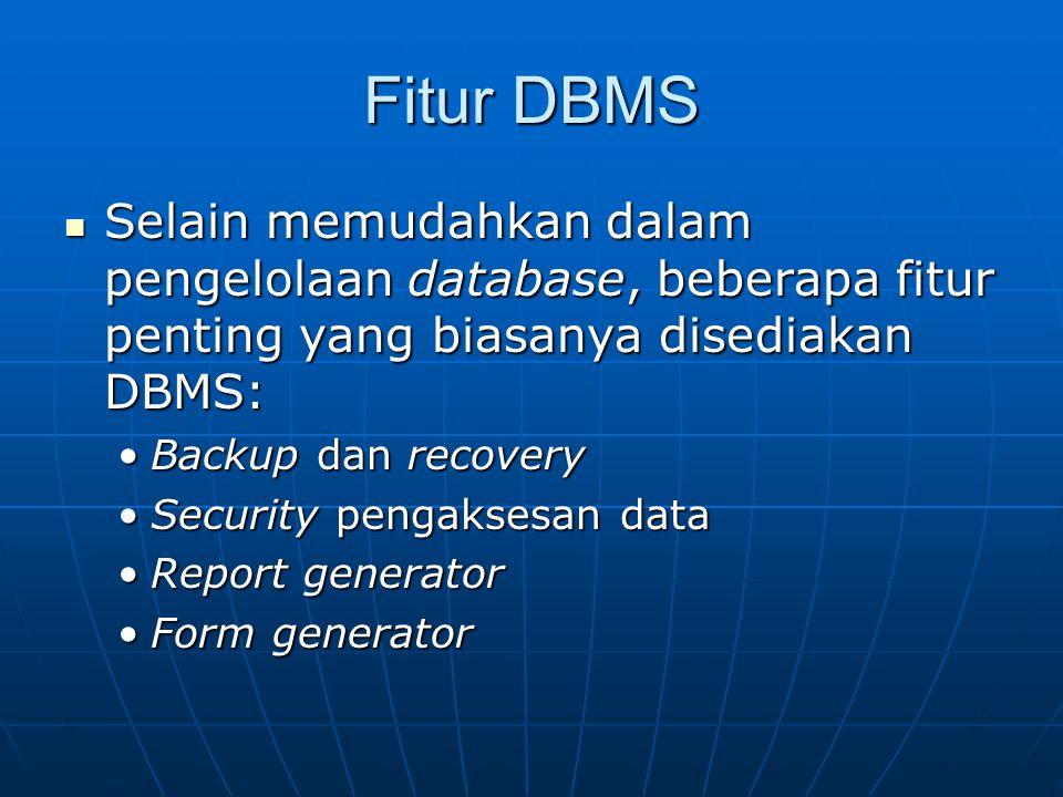 Fitur DBMS Selain memudahkan dalam pengelolaan database, beberapa fitur penting yang biasanya disediakan DBMS: