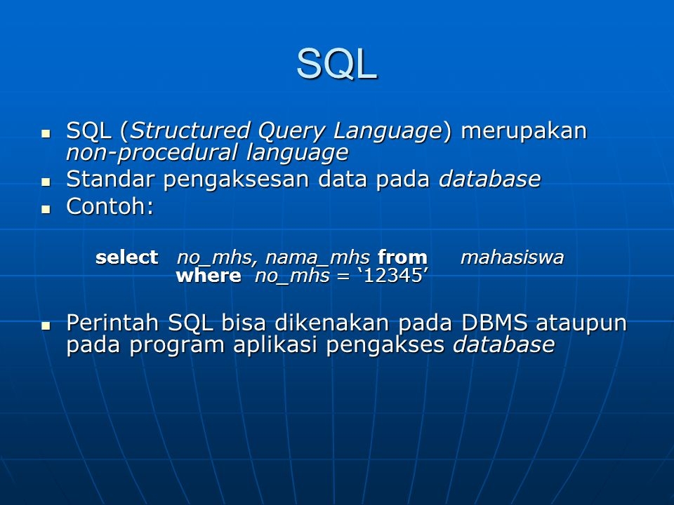 SQL SQL (Structured Query Language) merupakan non-procedural language