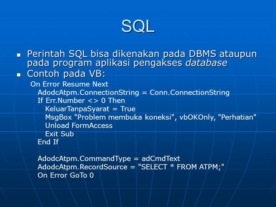 SQL Perintah SQL bisa dikenakan pada DBMS ataupun pada program aplikasi pengakses database. Contoh pada VB: