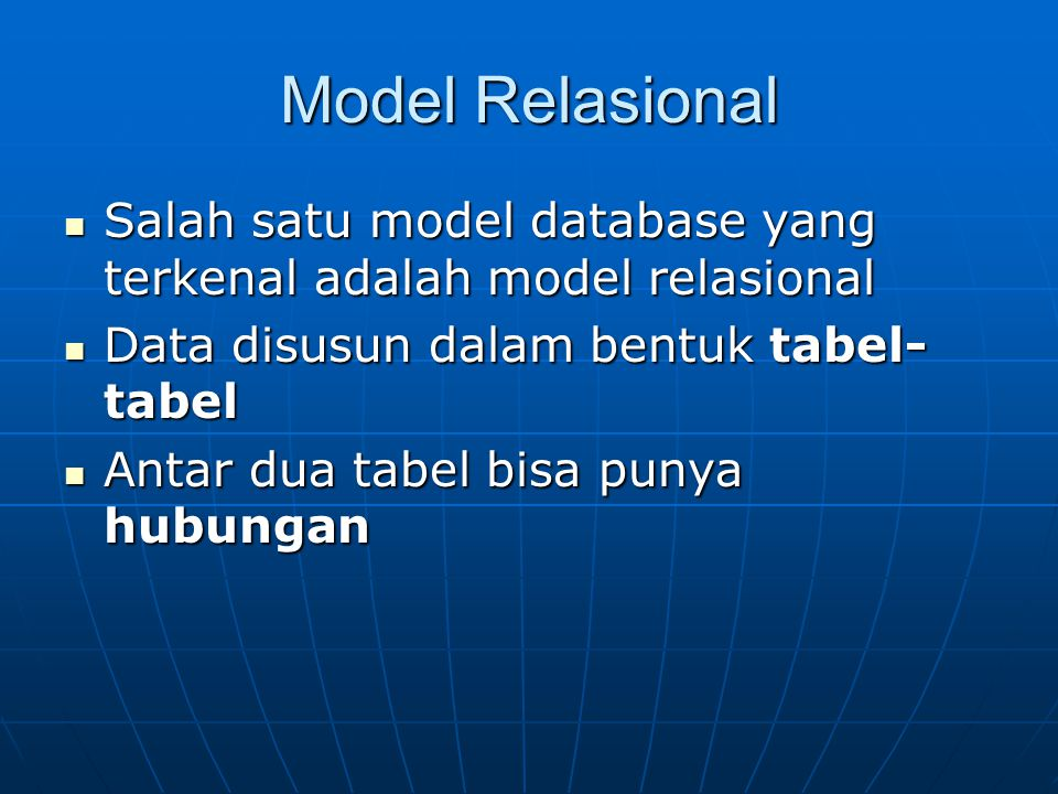 Model Relasional Salah satu model database yang terkenal adalah model relasional. Data disusun dalam bentuk tabel-tabel.