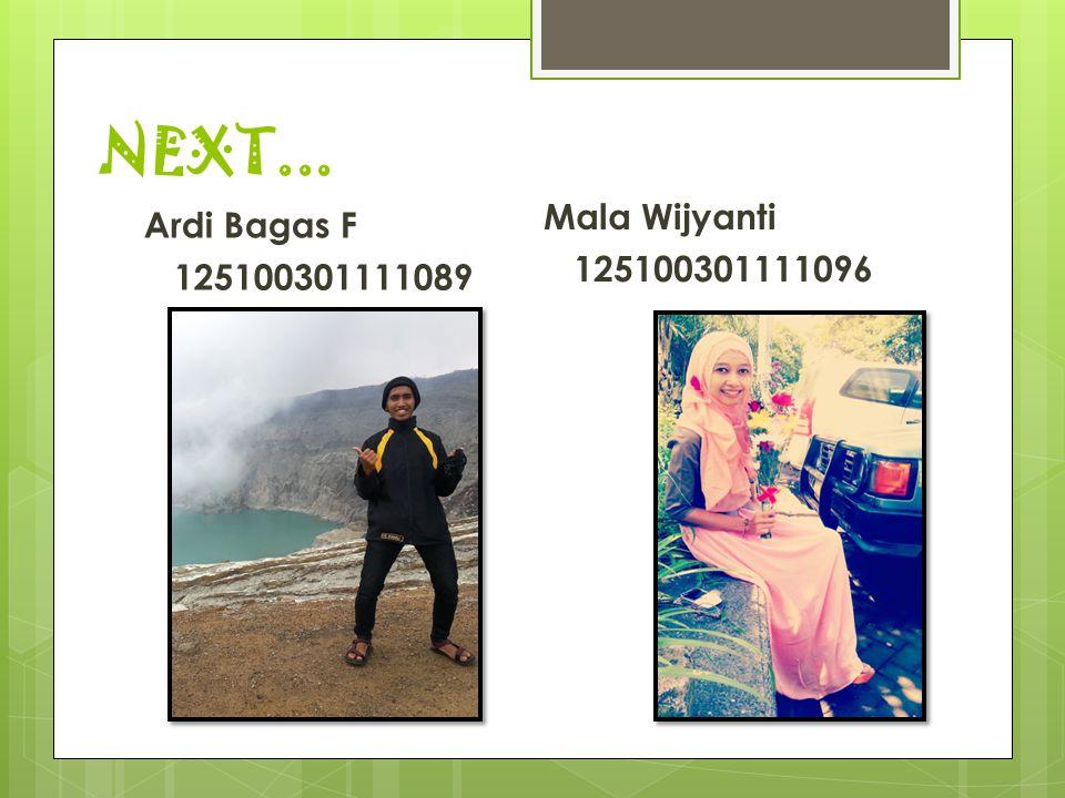 NEXT... Mala Wijyanti 125100301111096 Ardi Bagas F 125100301111089