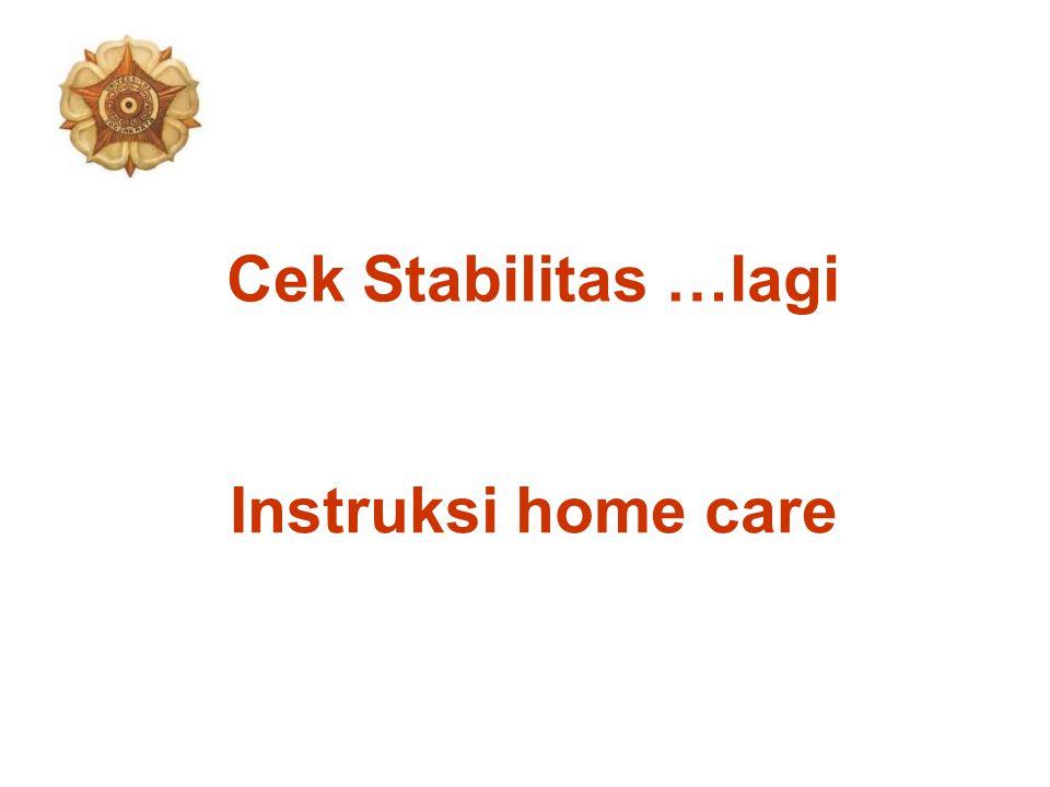 Cek Stabilitas …lagi Instruksi home care
