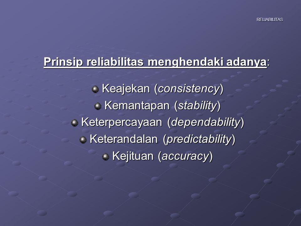 Prinsip reliabilitas menghendaki adanya: Keajekan (consistency)