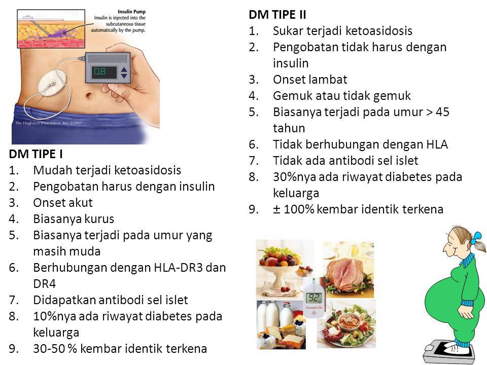 DM TIPE II Sukar terjadi ketoasidosis. Pengobatan tidak harus dengan insulin. Onset lambat. Gemuk atau tidak gemuk.