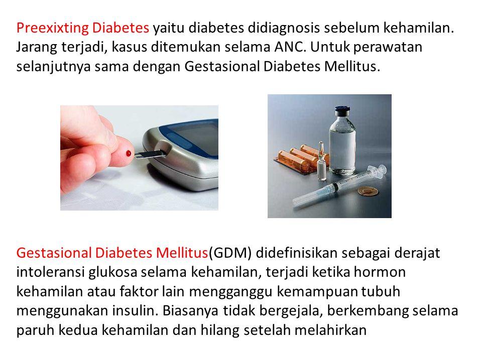 Preexixting Diabetes yaitu diabetes didiagnosis sebelum kehamilan.