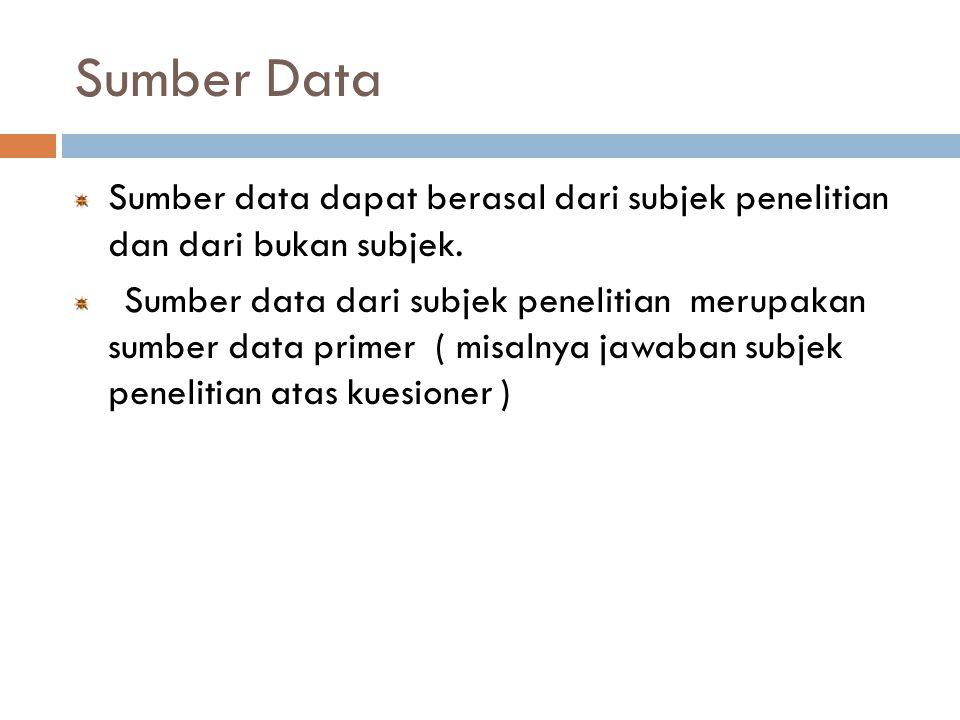 Sumber Data Sumber data dapat berasal dari subjek penelitian dan dari bukan subjek.