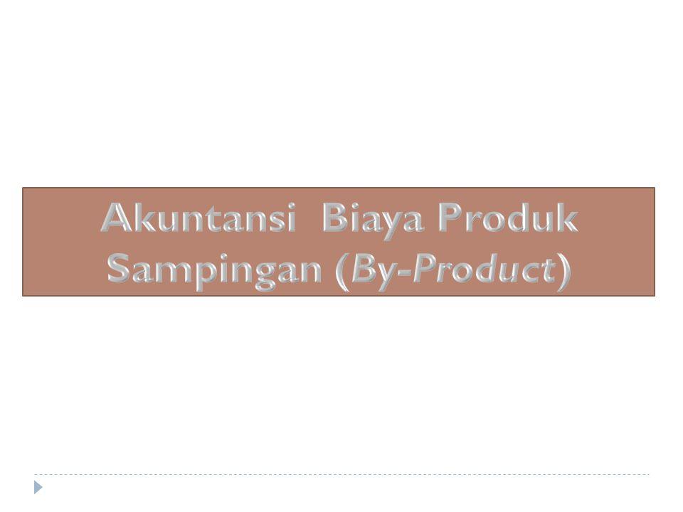 Akuntansi Biaya Produk Sampingan (By-Product)