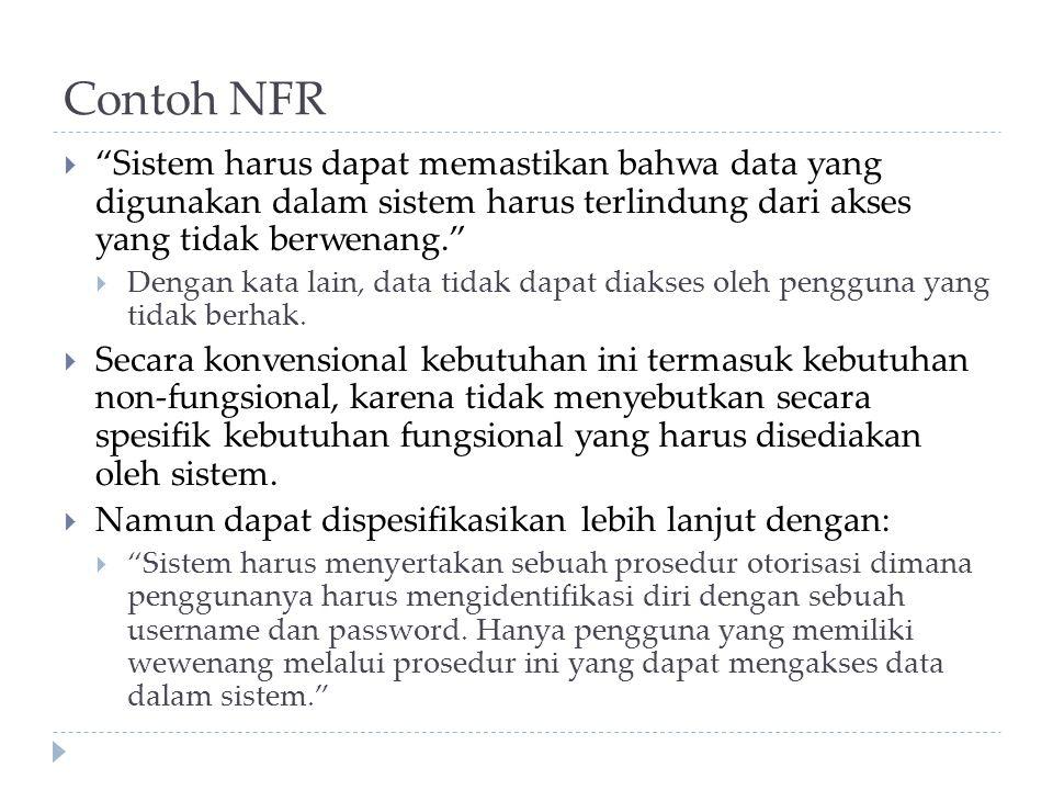 Contoh NFR Sistem harus dapat memastikan bahwa data yang digunakan dalam sistem harus terlindung dari akses yang tidak berwenang.
