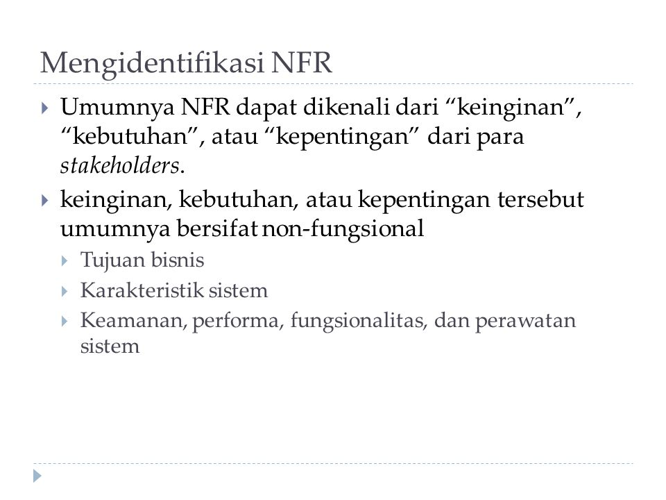 Mengidentifikasi NFR Umumnya NFR dapat dikenali dari keinginan , kebutuhan , atau kepentingan dari para stakeholders.
