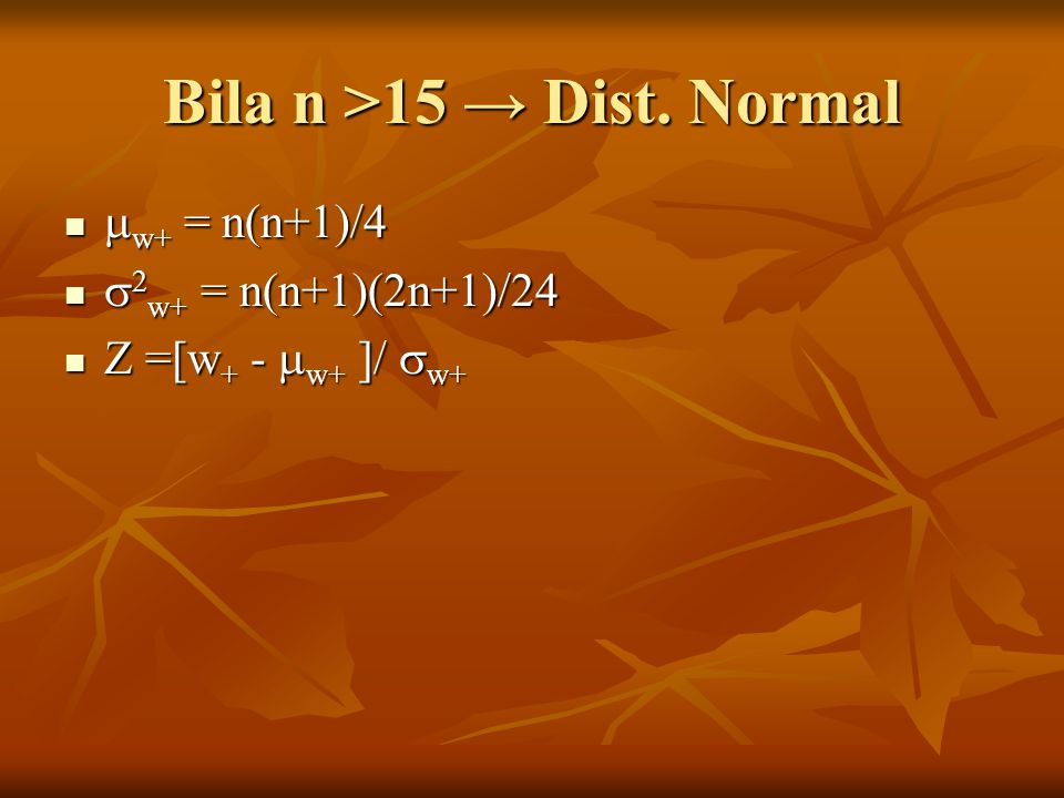 Bila n >15 → Dist. Normal