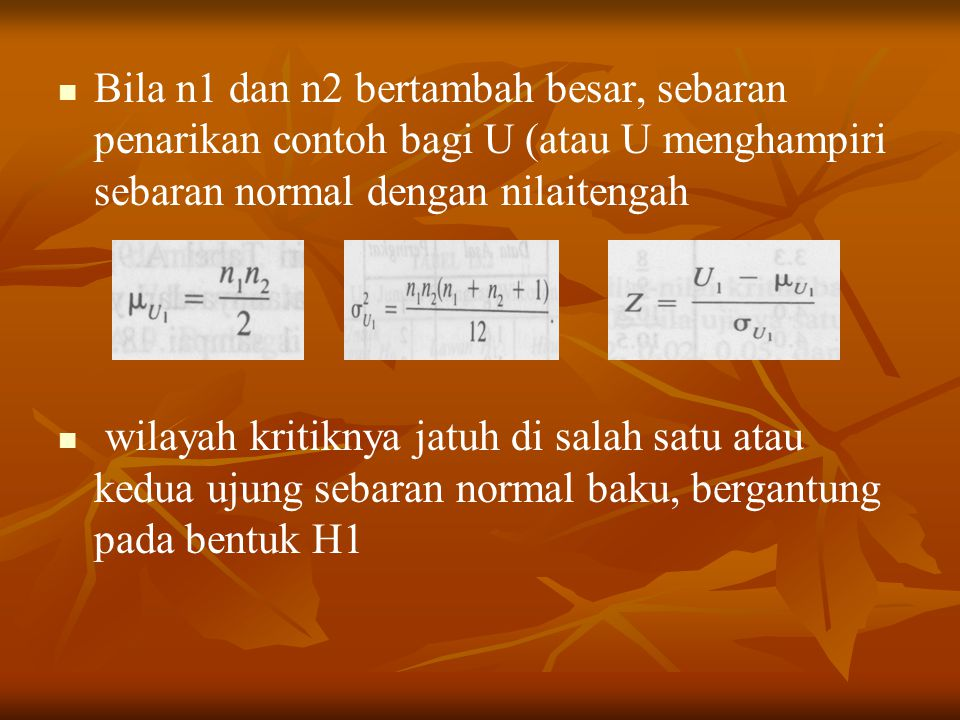 Bila n1 dan n2 bertambah besar, sebaran penarikan contoh bagi U (atau U menghampiri sebaran normal dengan nilaitengah