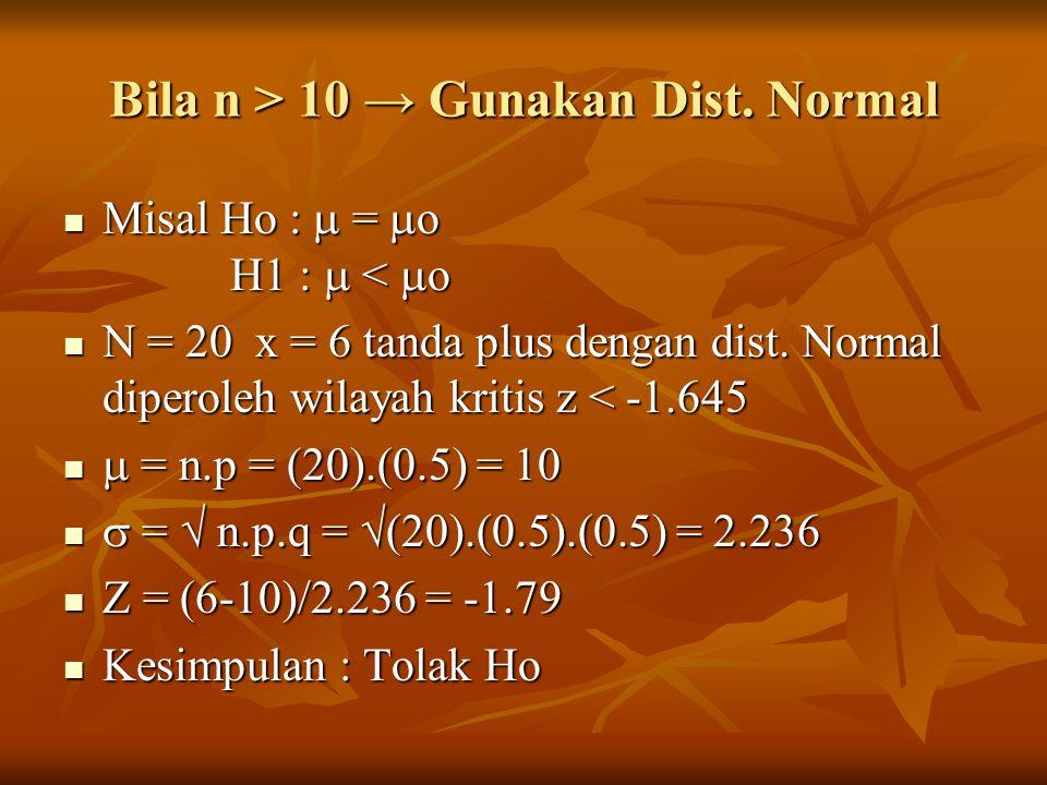 Bila n > 10 → Gunakan Dist. Normal