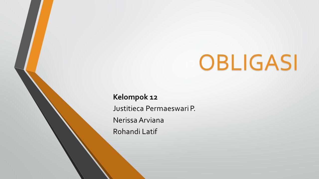 Kelompok 12 Justitieca Permaeswari P. Nerissa Arviana Rohandi Latif